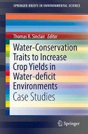 Water-Conservation Traits to Increase Crop Yields in Water-deficit Environments : Case Studies
