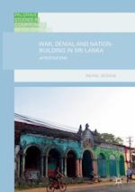 War, Denial and Nation-Building in Sri Lanka (Palgrave Studies in Compromise After Conflict)