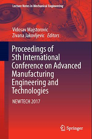 Proceedings of 5th International Conference on Advanced Manufacturing Engineering and Technologies : NEWTECH 2017