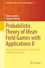 Probabilistic Theory of Mean Field Games with Applications II (Probability Theory and Stochastic Modelling, nr. 84)