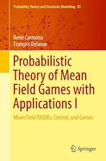 Probabilistic Theory of Mean Field Games with Applications I (Probability Theory and Stochastic Modelling, nr. 83)