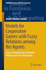 Models for Cooperative Games with Fuzzy Relations among the Agents : Fuzzy Communication, Proximity Relation and Fuzzy Permission