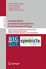 Interoperability and Open-Source Solutions for the Internet of Things : Second International Workshop, InterOSS-IoT 2016, Held in Conjunction with IoT