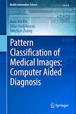 Pattern Classification of Medical Images: Computer Aided Diagnosis (Health Information Science)