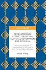 Revolutionary Committees in the Cultural Revolution Era of China (Politics and Development of Contemporary China)