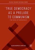 `True Democracy' as a Prelude to Communism (Political Philosophy and Public Purpose)