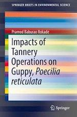 Impacts of Tannery Operations on Guppy, Poecilia reticulata (Springerbriefs in Environmental Science)