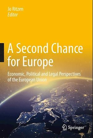 A Second Chance for Europe : Economic, Political and Legal Perspectives of the European Union