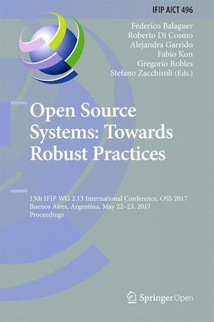 Open Source Systems: Towards Robust Practices : 13th IFIP WG 2.13 International Conference, OSS 2017, Buenos Aires, Argentina, May 22-23, 2017, Procee