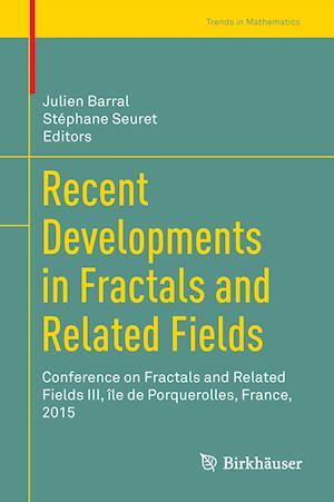Recent Developments in Fractals and Related Fields : Conference on Fractals and Related Fields III, île de Porquerolles, France, 2015