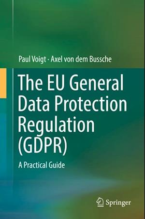 EU General Data Protection Regulation (GDPR) af Paul Voigt Axel Von Dem Bussche