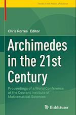 Archimedes in the 21st Century (Trends in the History of Science)