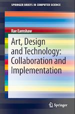 Art, Design and Technology:Collaboration and Implementation (Springerbriefs in Computer Science)