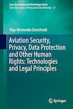 Aviation Security, Privacy, Data Protection and Other Human Rights: Technologies and Legal Principles (Law, Governance and Technology Series, nr. 37)