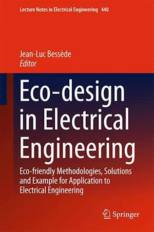 Eco-design in Electrical Engineering : Eco-friendly Methodologies, Solutions and Example for Application to Electrical Engineering