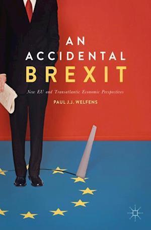 An Accidental Brexit : New EU and Transatlantic Economic Perspectives