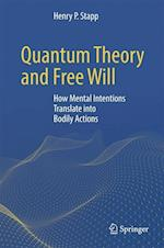 Quantum Theory and Free Will : How Mental Intentions Translate into Bodily Actions