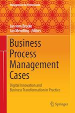 Business Process Management Cases : Digital Innovation and Business Transformation in Practice