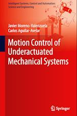 Motion Control of Underactuated Mechanical Systems (Intelligent Systems Control and Automation Science and Eng, nr. 88)