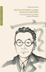 Watsuji Tetsurô's Global Ethics of Emptiness : A Contemporary Look at a Modern Japanese Philosopher