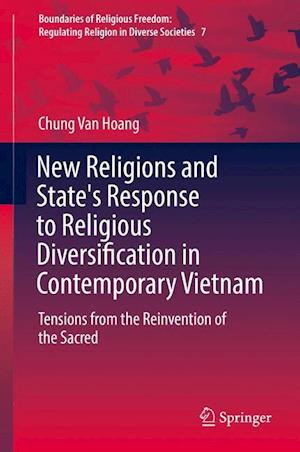 New Religions and State's Response to Religious Diversification in Contemporary Vietnam : Tensions from the Reinvention of the Sacred