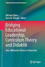 Bridging Educational Leadership, Curriculum Theory and Didaktik (Educational Governance Research, nr. 5)