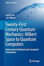 Twenty-First Century Quantum Mechanics: Hilbert Space to Quantum Computers : Mathematical Methods and Conceptual Foundations