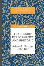 Leadership Performance and Rhetoric (Palgrave Studies in Political Leadership)