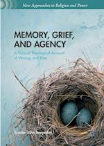 Memory, Grief, and Agency : A Political Theological Account of Wrongs and Rites
