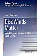 Disc Winds Matter : Modelling Accretion and Outflows on All Scales