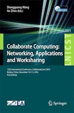 Collaborate Computing: Networking, Applications and Worksharing : 12th International Conference, CollaborateCom 2016, Beijing, China, November 10-11,