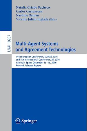 Multi-Agent Systems and Agreement Technologies : 14th European Conference, EUMAS 2016, and 4th International Conference, AT 2016, Valencia, Spain, Dec