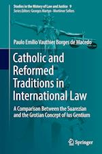 Catholic and Reformed Traditions in International Law : A Comparison Between the Suarezian and the Grotian Concept of Ius Gentium