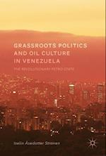 Grassroots Politics and Oil Culture in Venezuela
