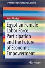 Egyptian Female Labor Force Participation and the Future of Economic Empowerment (SpringerBriefs in Political Science)
