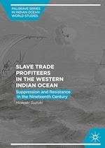 Slave Trade Profiteers in the Western Indian Ocean (Palgrave Series in Indian Ocean World Studies)
