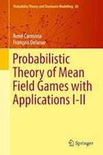 Probabilistic Theory of Mean Field Games with Applications I-II (Probability Theory and Stochastic Modelling, nr. 83)