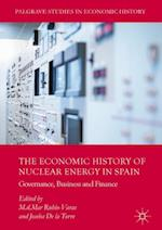 The Economic History of Nuclear Energy in Spain : Governance, Business and Finance