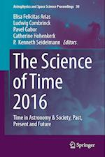 The Science of Time 2016 : Time in Astronomy & Society, Past, Present and Future