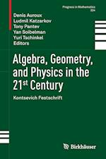 Algebra, Geometry, and Physics in the 21st Century : Kontsevich Festschrift
