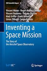 Inventing a Space Mission : The Story of the Herschel Space Observatory