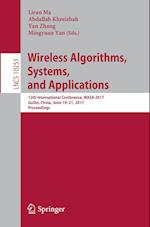 Wireless Algorithms, Systems, and Applications : 12th International Conference, WASA 2017, Guilin, China, June 19-21, 2017, Proceedings