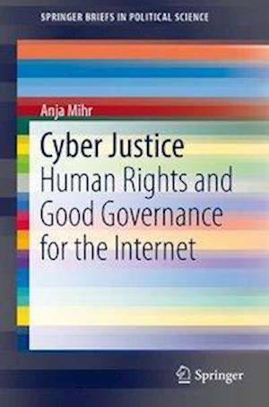 Cyber Justice : Human Rights and Good Governance for the Internet