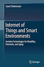 Internet of Things and Smart Environments : Assistive Technologies for Disability, Dementia, and Aging