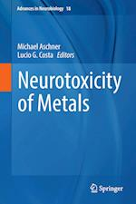 Neurotoxicity of Metals (Advances in Neurobiology, nr. 18)