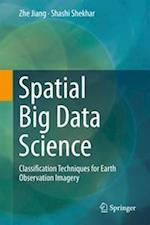 Spatial Big Data Science : Classification Techniques for Earth Observation Imagery
