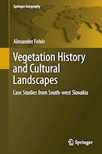 Vegetation History and Cultural Landscapes : Case Studies from Southwest Slovakia