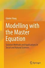 Modelling with the Master Equation : Solution Methods and Applications in Social and Natural Sciences