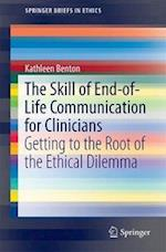 The Skill of End-of-Life Communication for Clinicians : Getting to the Root of the Ethical Dilemma