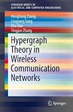 Hypergraph Theory in Wireless Communication Networks (Springerbriefs in Electrical and Computer Engineering)